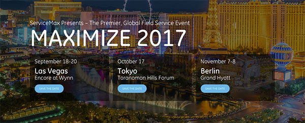 ServiceMax Presents The Premier, Global Field Service Event MAXIMIZE 2017